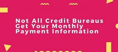 Make sure your lender reports your monthly payments to the 3 credit bureaus.